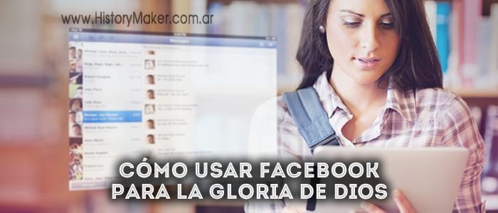Cómo usar Facebook para la gloria de Dios
