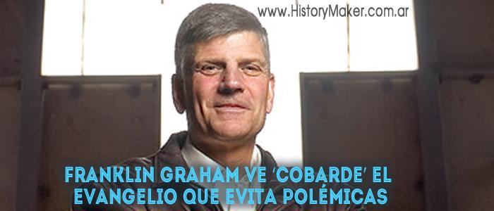 Franklin Graham ve 'cobarde' el Evangelio que evita polémicas