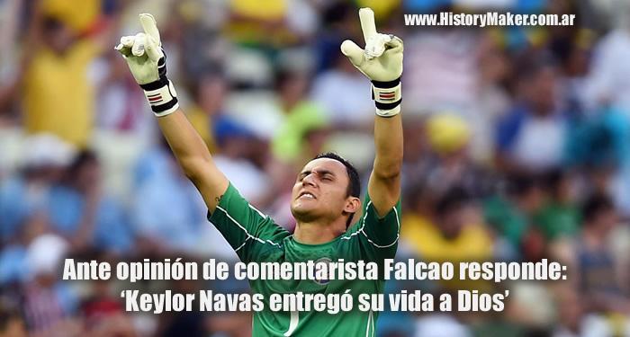 comentarista Falcao responde Keylor Navas entregó su vida a Dios