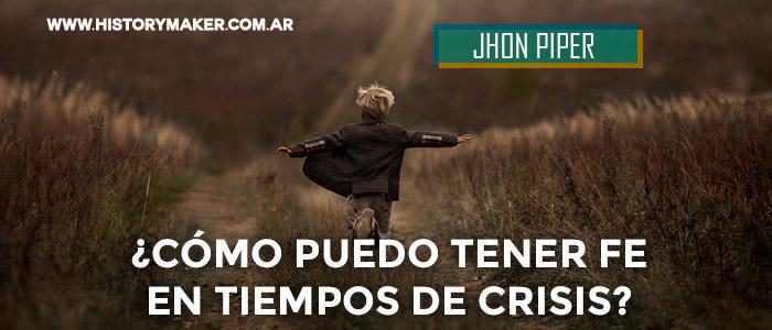 Cómo-puedo-tener-fe-en-tiempos-de-crisis---Por-Jhon-Piper
