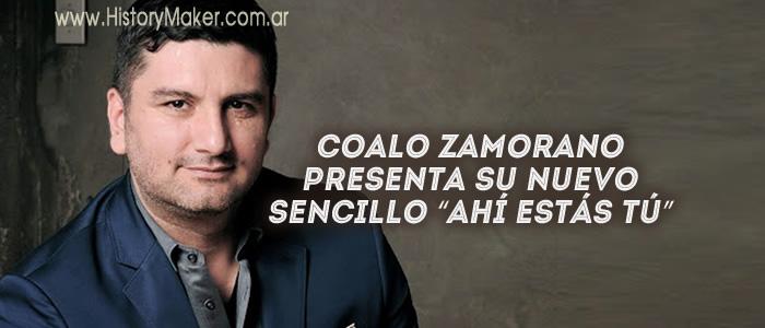 Coalo Zamorano presenta su nuevo sencillo Ahí estás tú