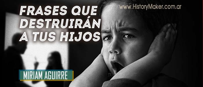 Miriam Aguirre - Frases que destruirán a tus hijos