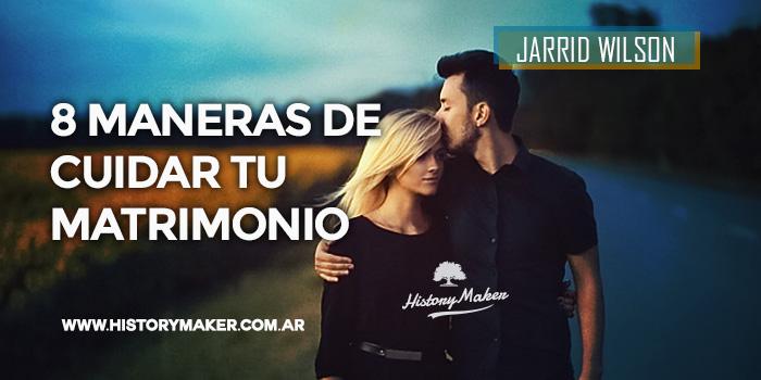 Jarrid-Wilson-8-Maneras-de-Cuidar-tu-Matrimonio