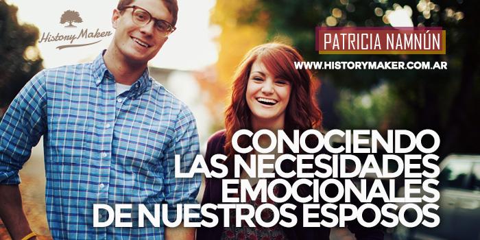 Conociendo-las-necesidades-emocionales-de-nuestros-esposos---Por-Patricia-Namnún