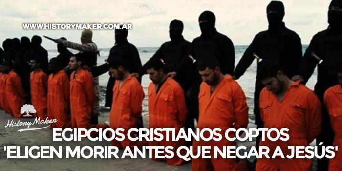 Egipcios-cristianos-eligen-morir-antes-de-negar-a-Jesús