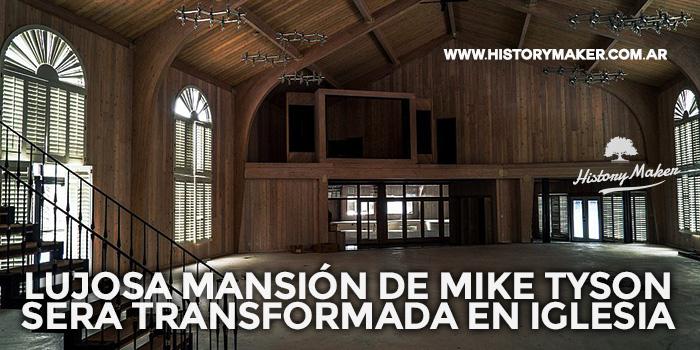 Lujosa-mansión-de-Mike-Tyson-será-transformada-en-iglesia