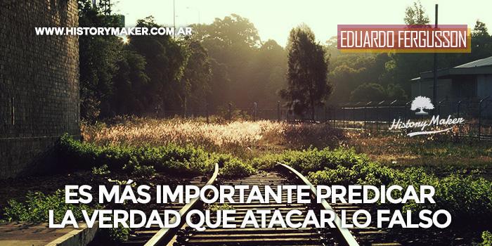 más-importante-predicar-verdad-atacar-falso-Eduardo-Fergusson