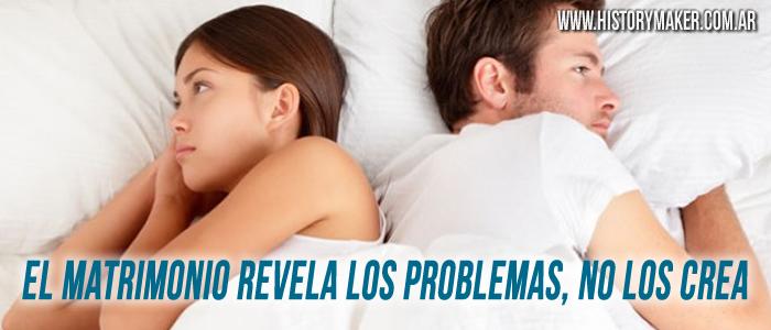 El Matrimonio Revela los Problemas, no los Crea