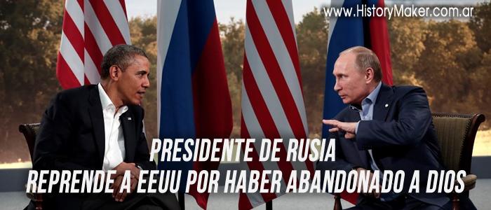 Presidente Rusia reprende EEUU abandonado Dios