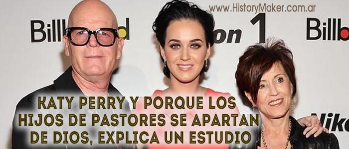 Katy Perry y porque los hijos de pastores se apartan de Dios