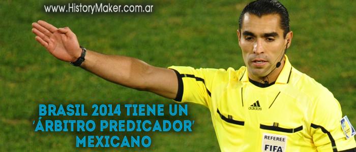 Brasil 2014 tiene un 'árbitro predicador' mexicano