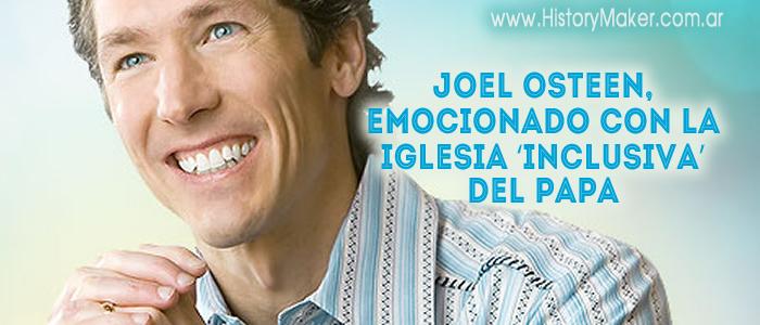 Joel Osteen, emocionado con la iglesia inclusiva del Papa