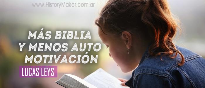 MÁS BIBLIA Y MENOS AUTO MOTIVACIÓN Lucas Leys