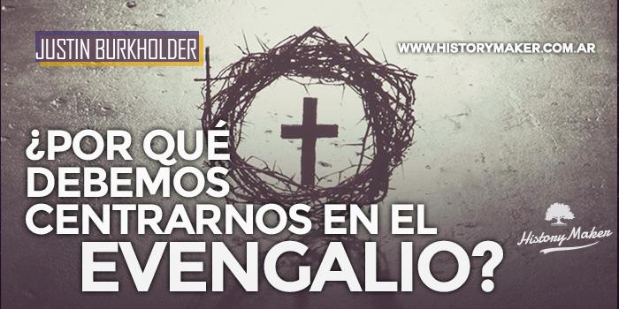 Por-qué-debemos-centrarnos-en-el-evangelio-Justin-Burkholder