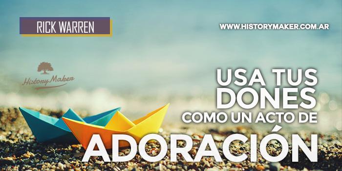 Usa-Dones-Acto-Adoración-Rick-Warren