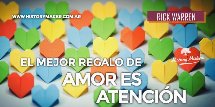 El-Mejor-Regalo-de-Amor-es-Atención-Por-Rick-Warren