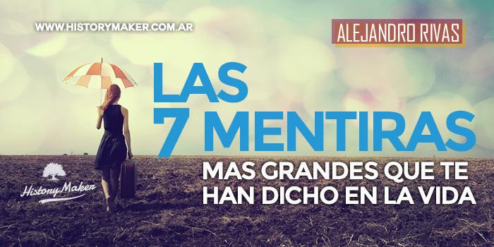 Las-7-mentiras-mas-grandes-que-te-han-dicho-en-la-vida-Por-Alejandro-Rivas