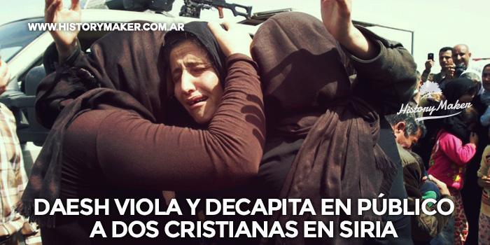 Daesh viola y decapita en público a dos cristianas en Siria