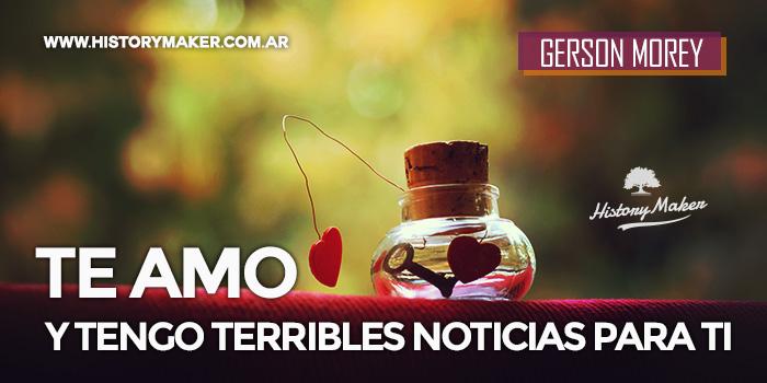 Te-amo-y-tengo-terribles-noticias-para-ti---Por-Gerson-Morey