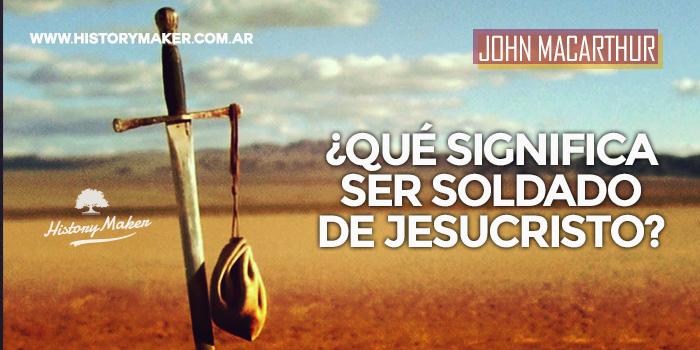 Qué-significa-ser-soldado-de-Jesucristo---Por-John-MacArthur