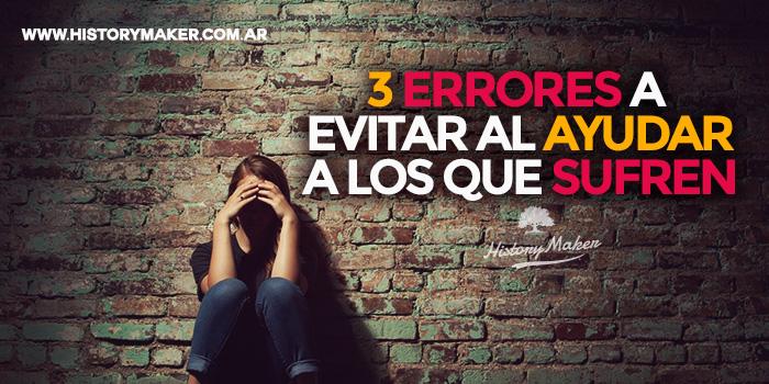 3-errores-a-evitar-al-ayudar-a-los-que-sufren-por-dave-furman
